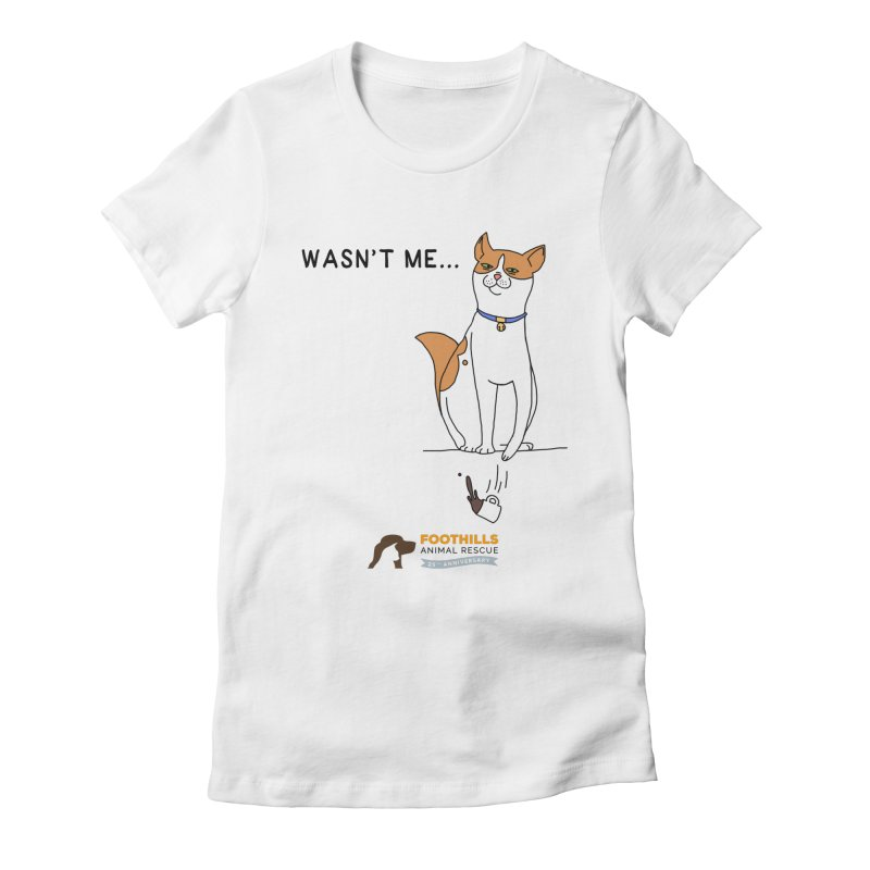 Wasn't Me Cat Women's Fitted T-Shirt by Foothills Animal Rescue Swag