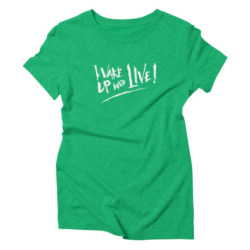 Wake Up And Live! Women's T-Shirt by Forest City Designs Artist Shop