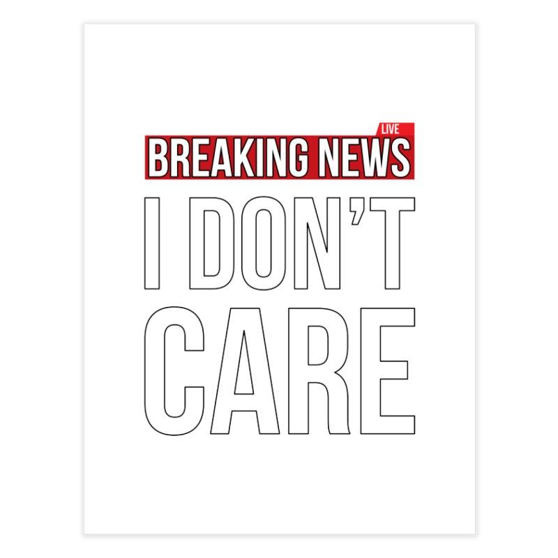 86c7499be FrasierChengBinns breaking-news-i-dont-care-funny-sassy-sarcastic-t ...