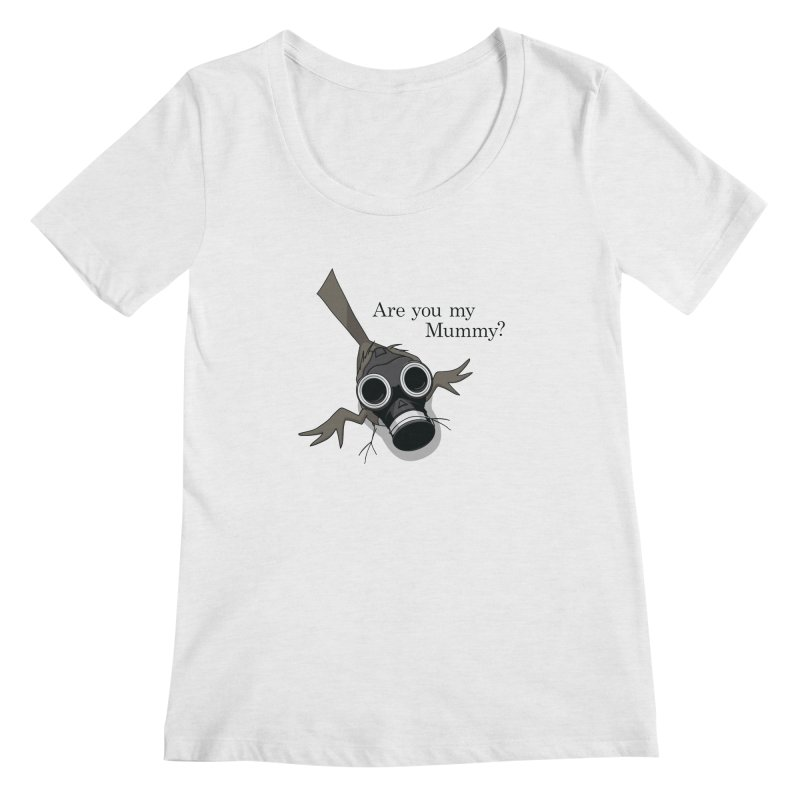 Are you my Mummy Women's Scoopneck by Fredtee's Artist Shop