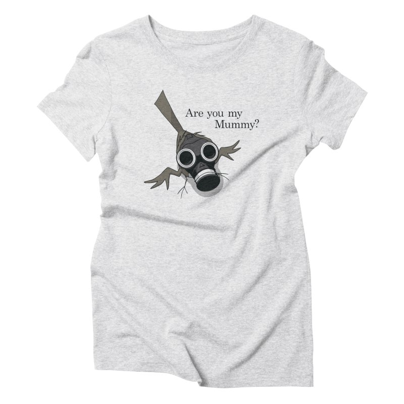 Are you my Mummy Women's Triblend T-Shirt by Fredtee's Artist Shop