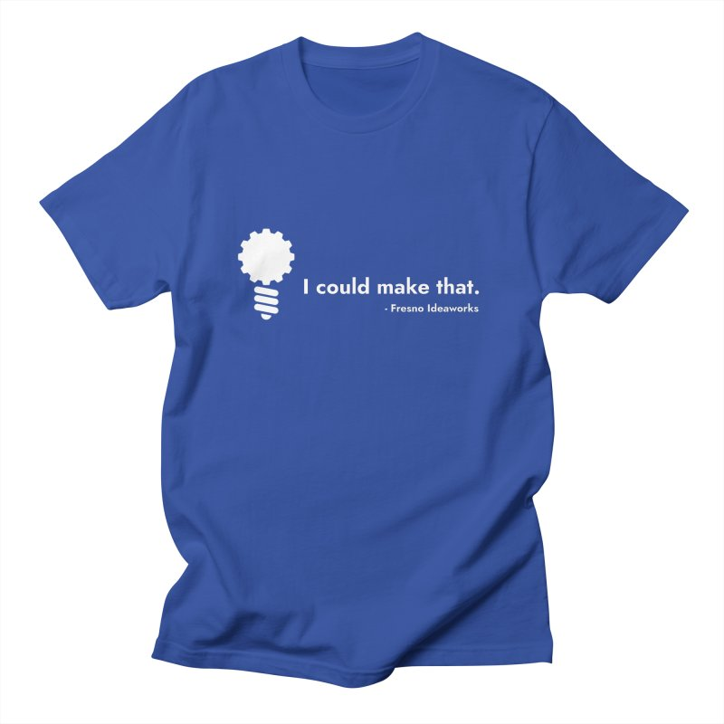 I Could Make That Men's T-Shirt by Fresno Ideaworks