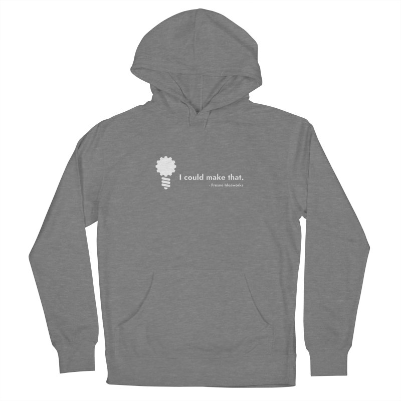 I Could Make That Women's Pullover Hoody by Fresno Ideaworks