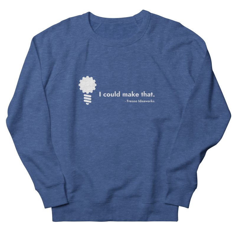 I Could Make That Men's Sweatshirt by Fresno Ideaworks