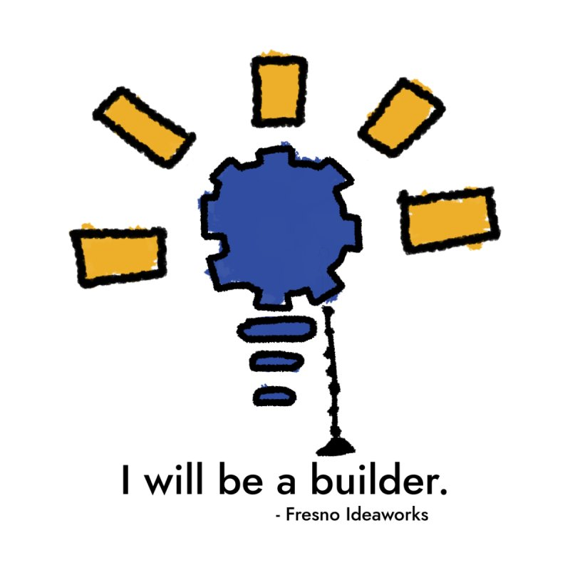 I Will Be - Builder Kids Toddler T-Shirt by Fresno Ideaworks