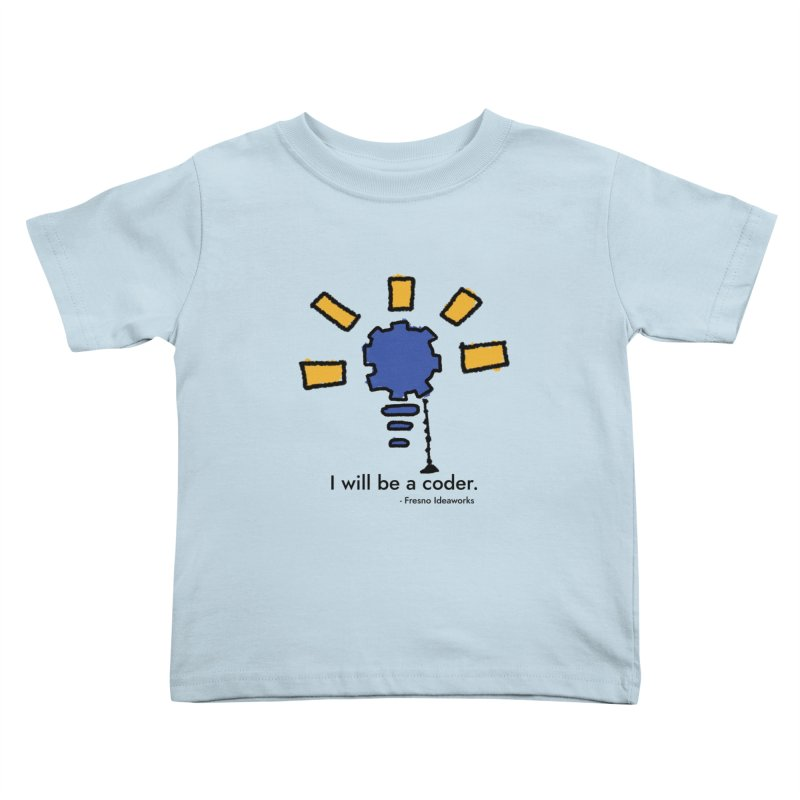 I Will Be - Coder Kids Toddler T-Shirt by Fresno Ideaworks