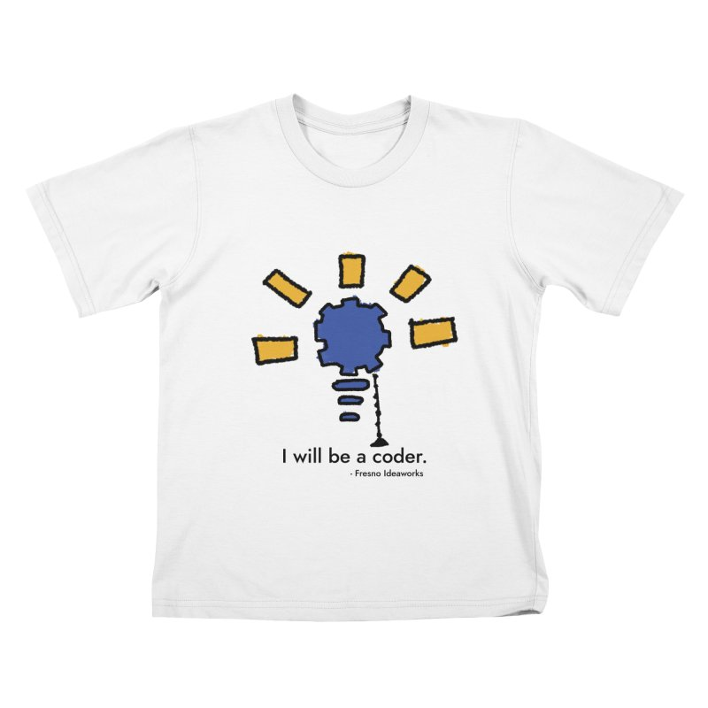 I Will Be - Coder Kids T-Shirt by Fresno Ideaworks