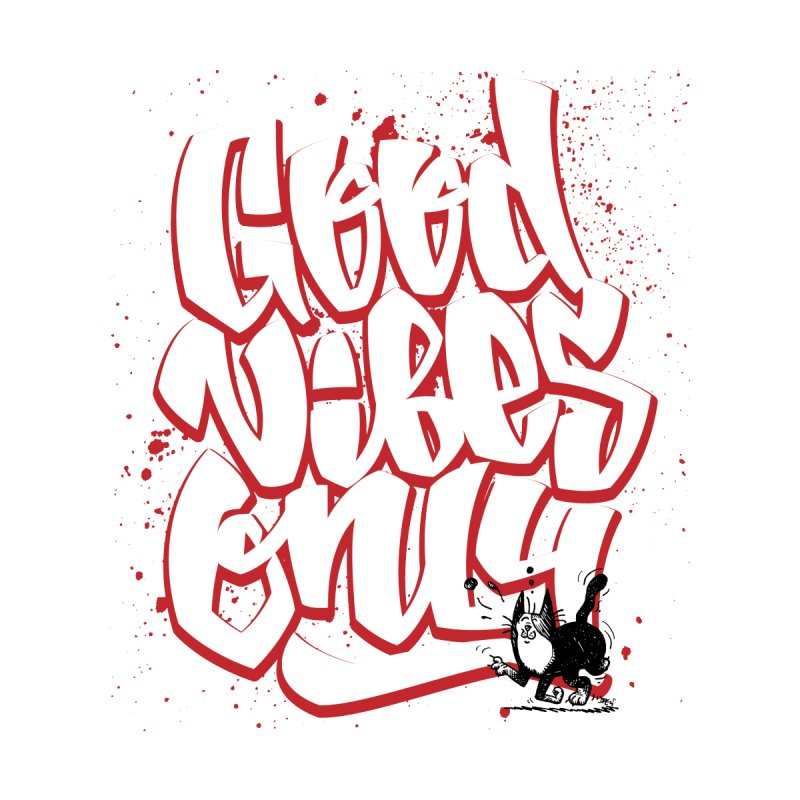 Good Vibes Only Men's T-Shirt by Sophisticated Lowbrow Art For The Discerning Masse