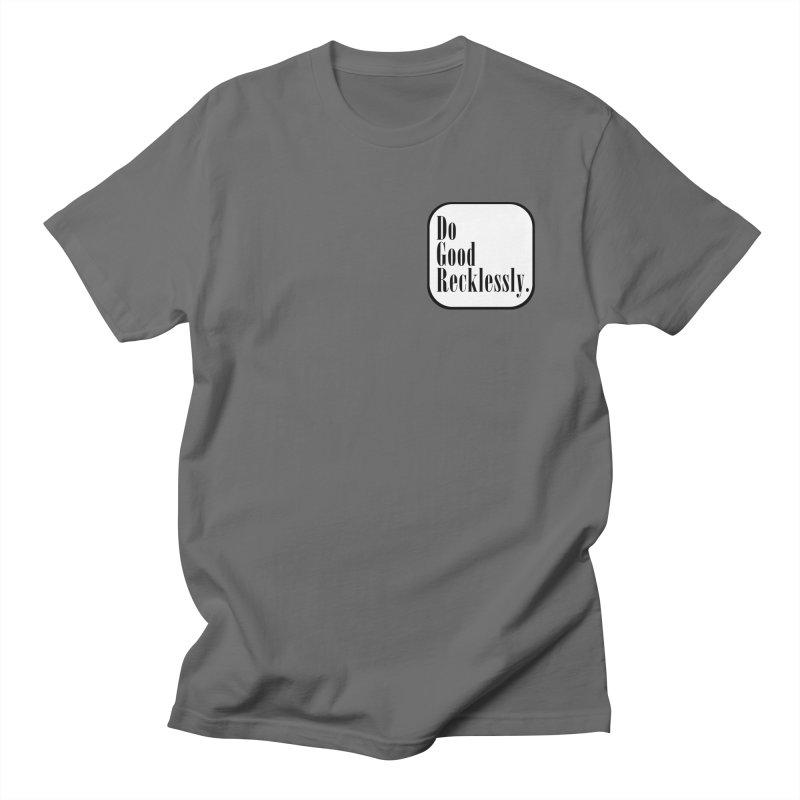 Do Good. Recklessly. Men's T-Shirt by GCL's Merch Shop
