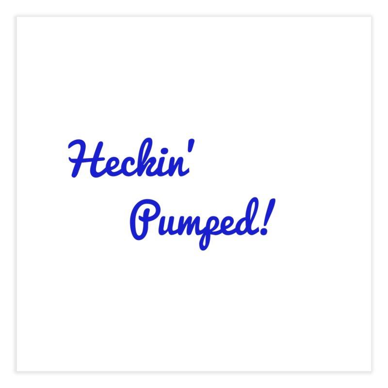 Heckin' Pumped! Classic Home Fine Art Print by GCL's Merch Shop