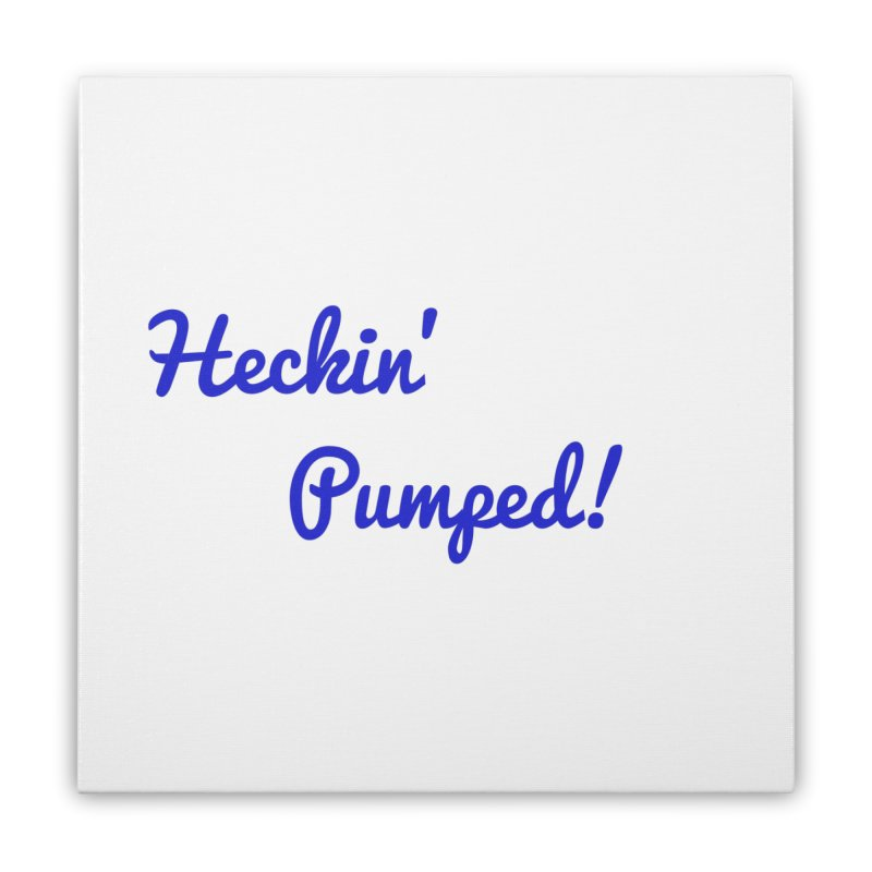 Heckin' Pumped! Classic Home Stretched Canvas by GCL's Merch Shop