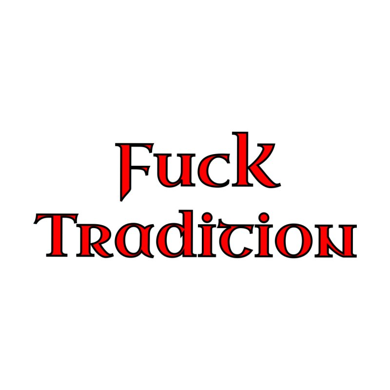 F*ck Tradition Men's T-Shirt by GCL's Merch Shop