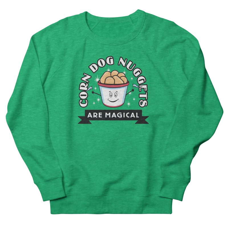 Corn Dog Nuggets Are Magical Women's Sweatshirt by Greg Gosline Design Co.