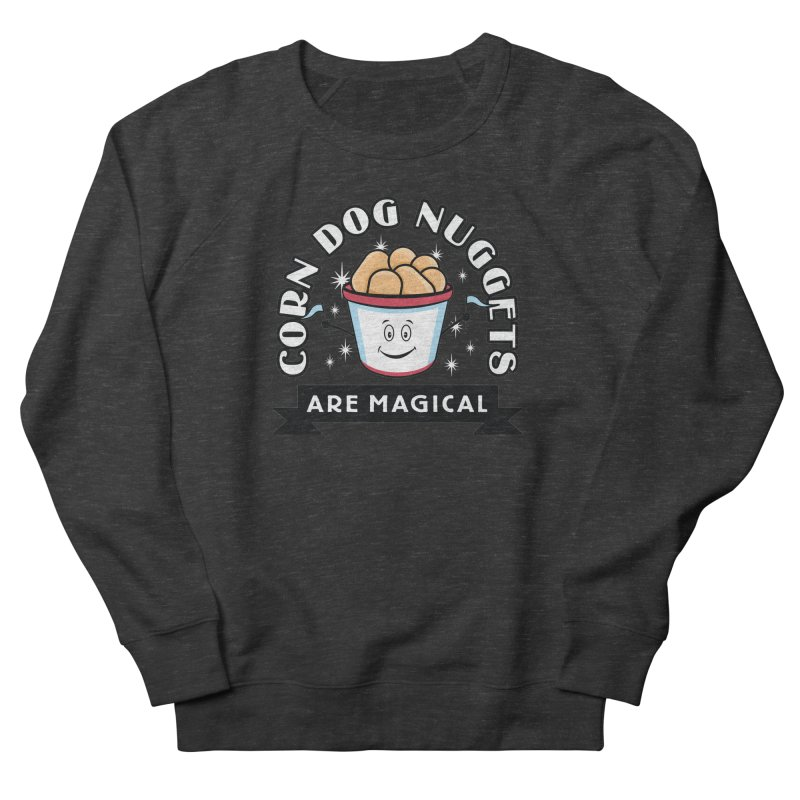 Corn Dog Nuggets Are Magical Women's French Terry Sweatshirt by Greg Gosline Design Co.