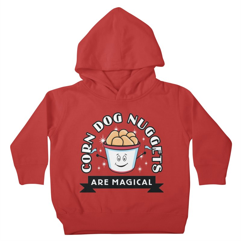 Corn Dog Nuggets Are Magical Kids Toddler Pullover Hoody by Greg Gosline Design Co.