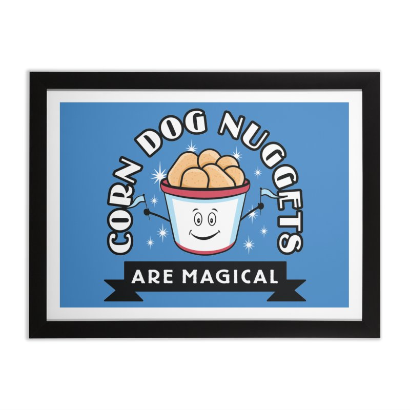 Corn Dog Nuggets Are Magical Home Framed Fine Art Print by Greg Gosline Design Co.