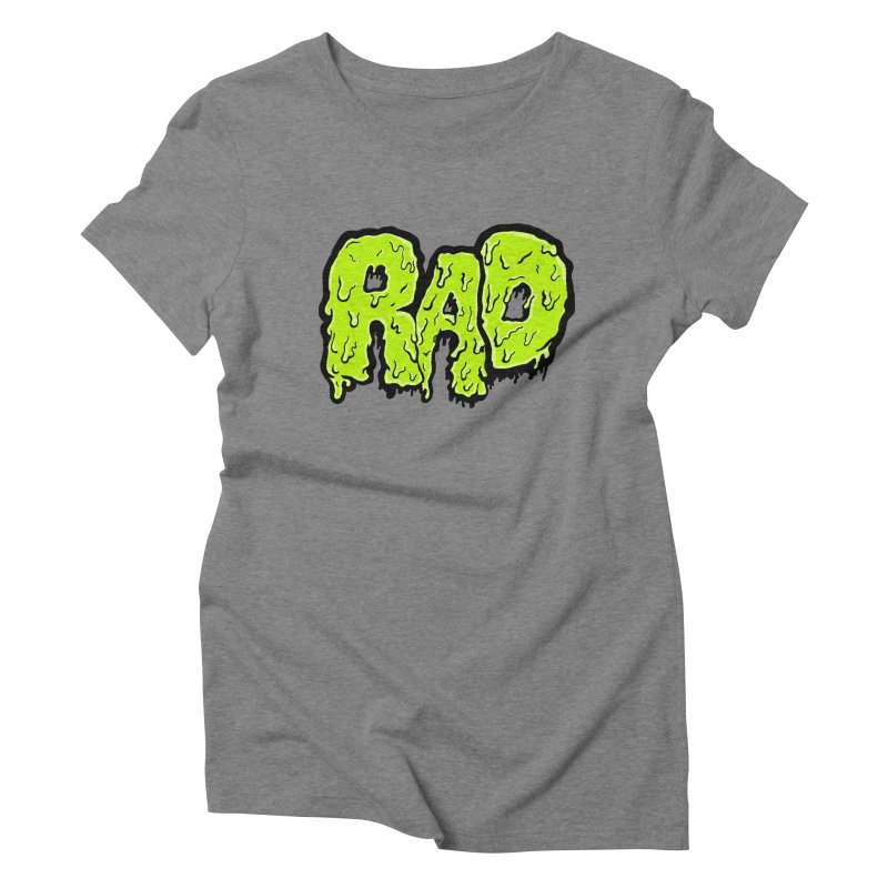 Rad Women's Triblend T-shirt by Greg Gosline Design Co.