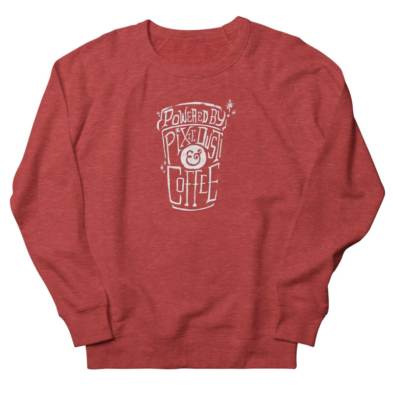 Powered By Pixie Dust & Coffee Women's French Terry Sweatshirt by Greg Gosline Design Co.