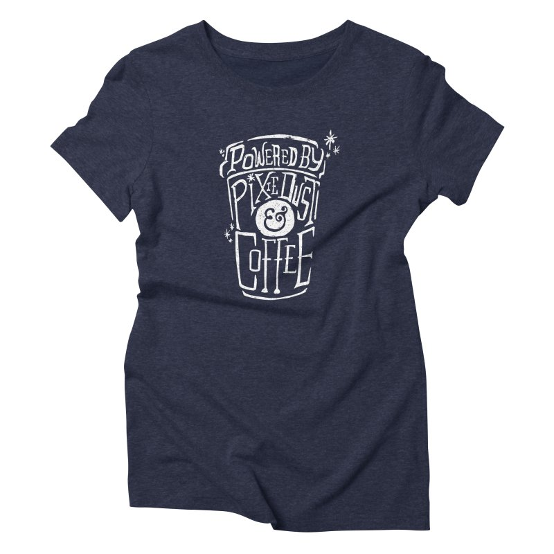 Powered By Pixie Dust & Coffee Women's T-Shirt by Greg Gosline Design Co.