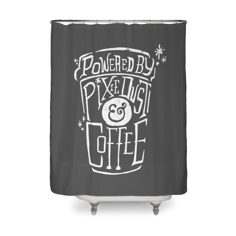 Powered By Pixie Dust & Coffee Home Shower Curtain by Greg Gosline Design Co.