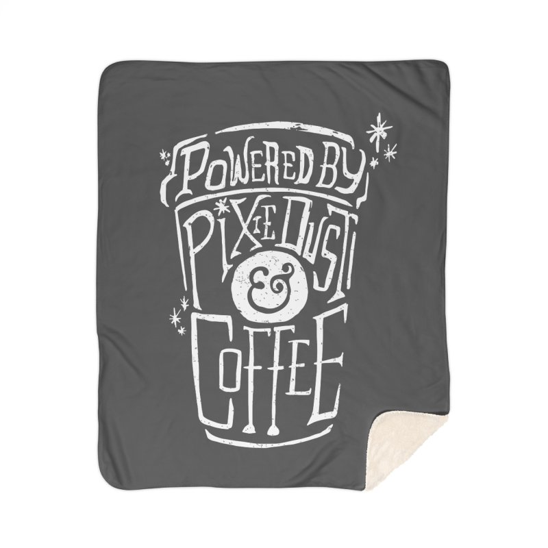 Powered By Pixie Dust & Coffee Home Sherpa Blanket Blanket by Greg Gosline Design Co.