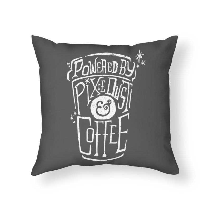 Powered By Pixie Dust & Coffee Home Throw Pillow by Greg Gosline Design Co.
