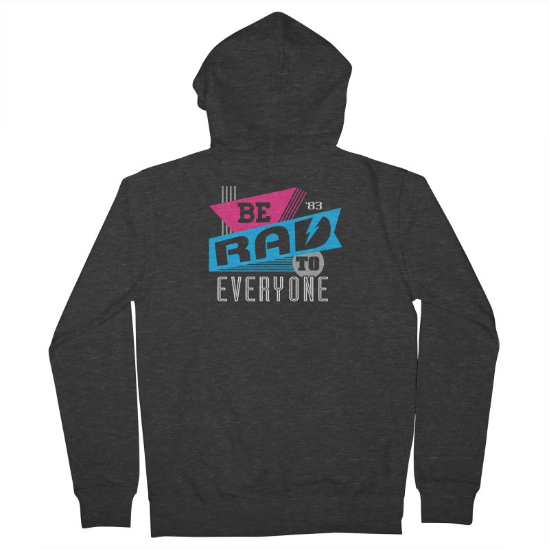 Be Rad To Everyone Women's French Terry Zip-Up Hoody by Greg Gosline Design Co.