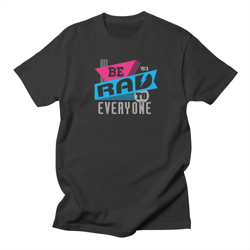 Be Rad To Everyone Women's Regular Unisex T-Shirt by Greg Gosline Design Co.