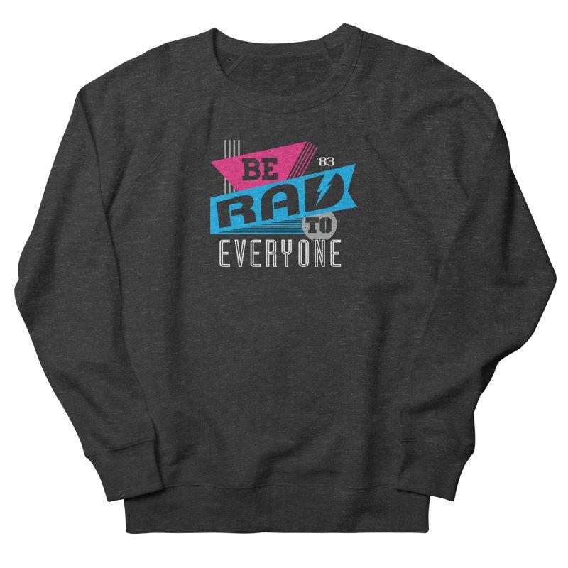 Be Rad To Everyone Women's Sweatshirt by Greg Gosline Design Co.