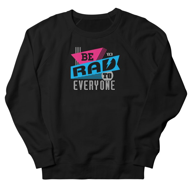 Be Rad To Everyone Women's French Terry Sweatshirt by Greg Gosline Design Co.