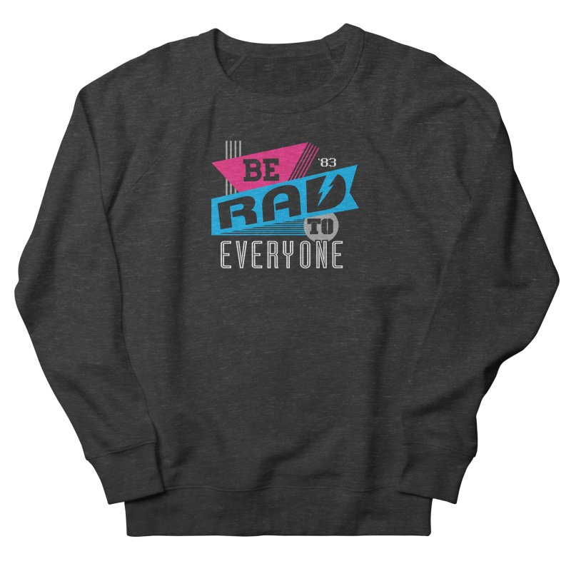 Be Rad To Everyone Men's Sweatshirt by Greg Gosline Design Co.