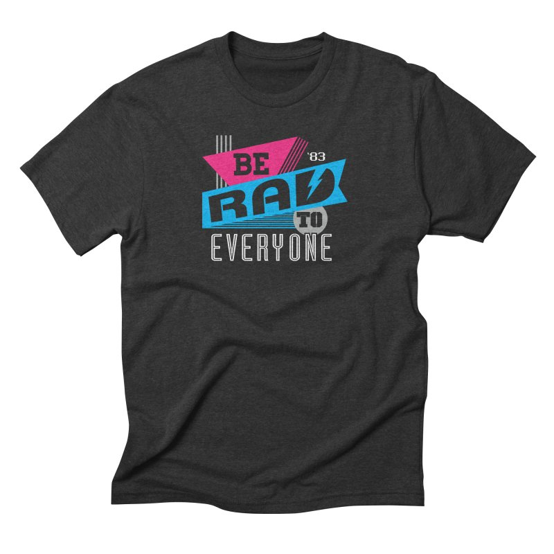 Be Rad To Everyone Men's Triblend T-Shirt by Greg Gosline Design Co.