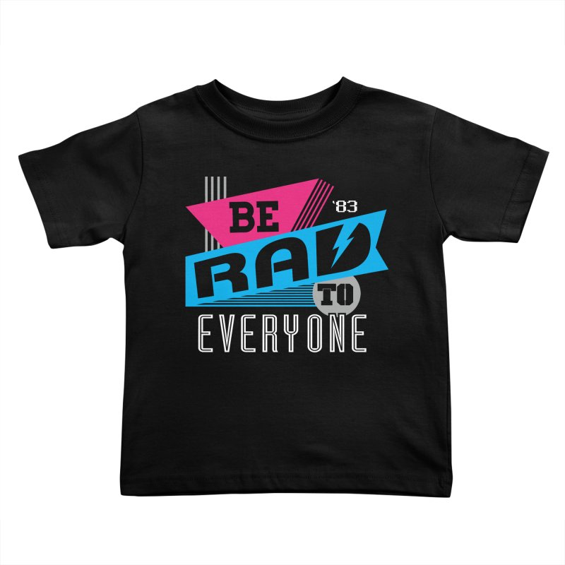 Be Rad To Everyone Kids Toddler T-Shirt by Greg Gosline Design Co.