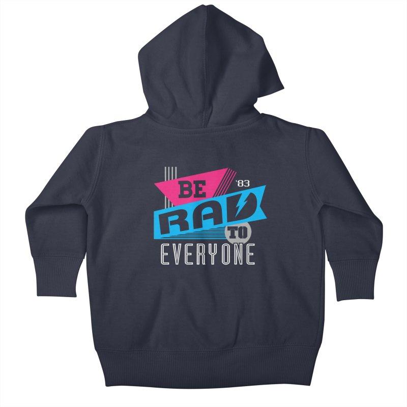 Be Rad To Everyone Kids Baby Zip-Up Hoody by Greg Gosline Design Co.
