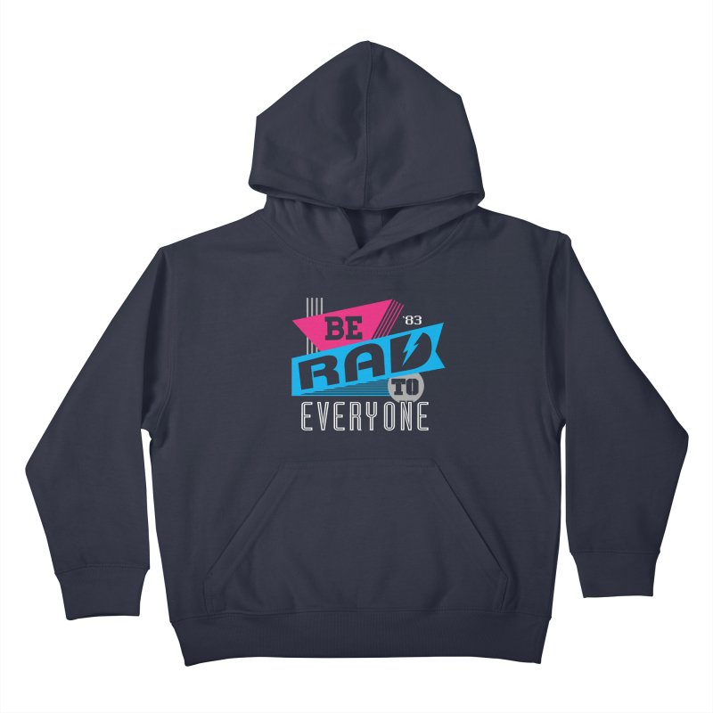 Be Rad To Everyone Kids Pullover Hoody by Greg Gosline Design Co.