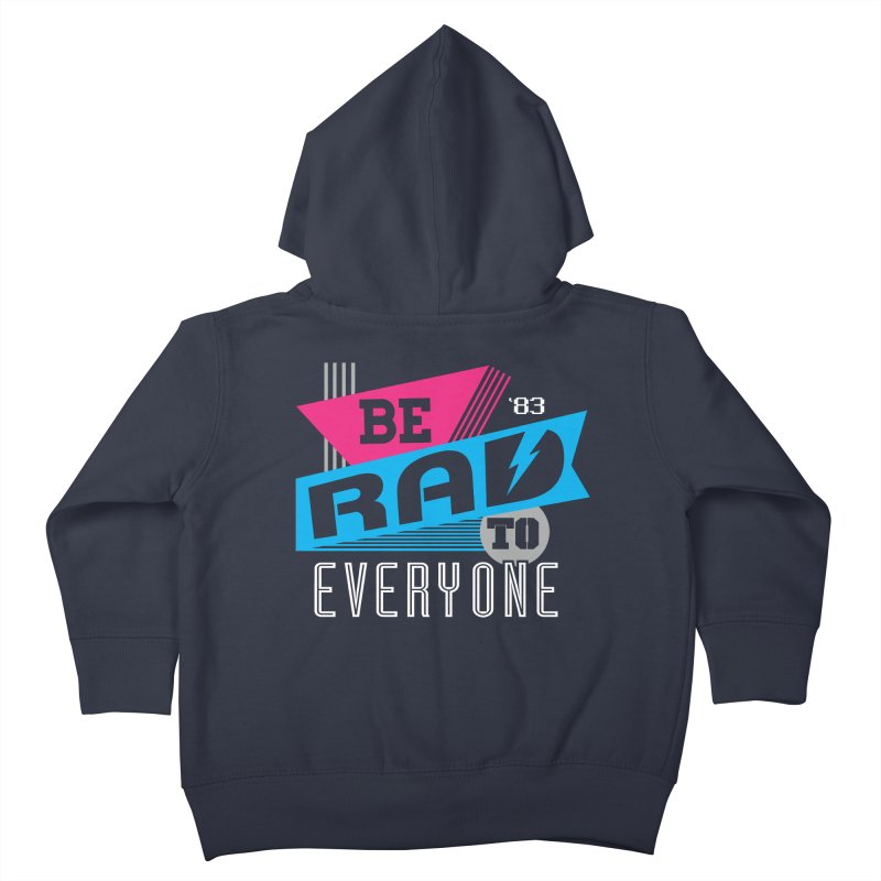 Be Rad To Everyone Kids Toddler Zip-Up Hoody by Greg Gosline Design Co.