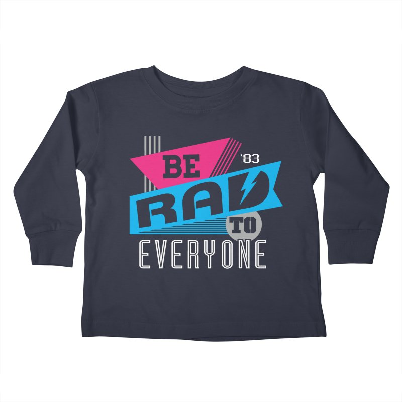 Be Rad To Everyone Kids Toddler Longsleeve T-Shirt by Greg Gosline Design Co.
