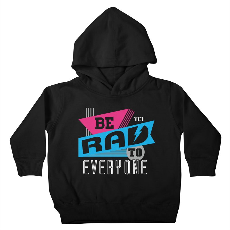 Be Rad To Everyone Kids Toddler Pullover Hoody by Greg Gosline Design Co.