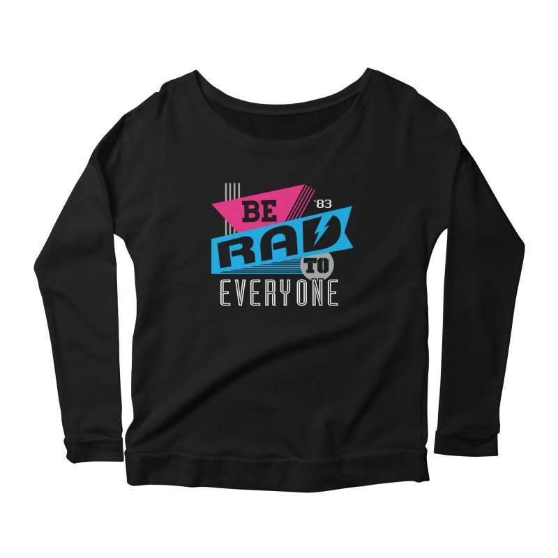 Be Rad To Everyone Women's Scoop Neck Longsleeve T-Shirt by Greg Gosline Design Co.