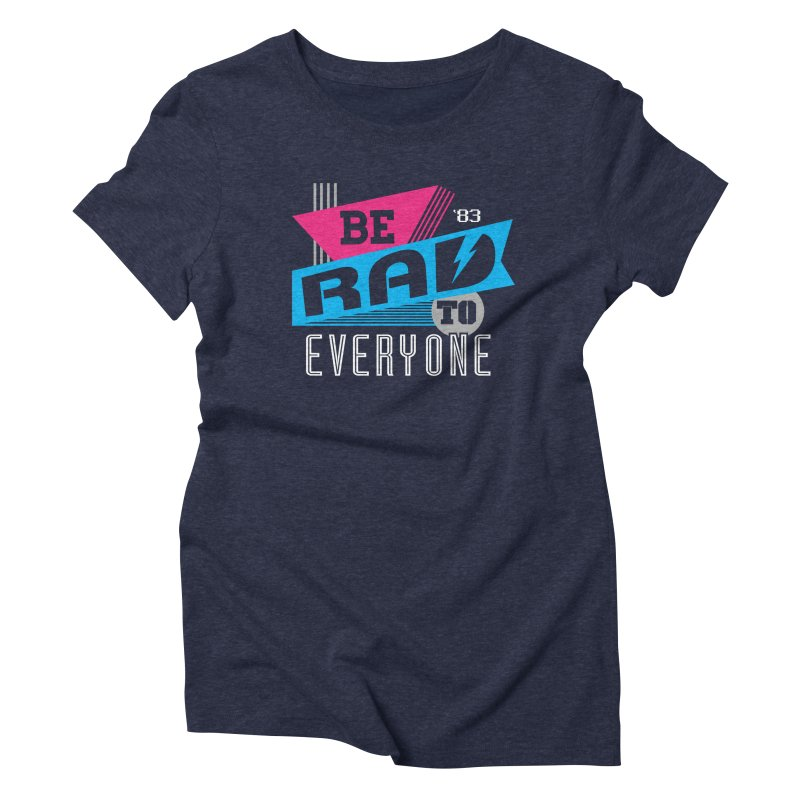 Be Rad To Everyone Women's Triblend T-shirt by Greg Gosline Design Co.