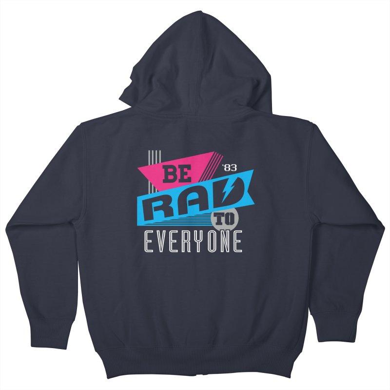 Be Rad To Everyone Kids Zip-Up Hoody by Greg Gosline Design Co.