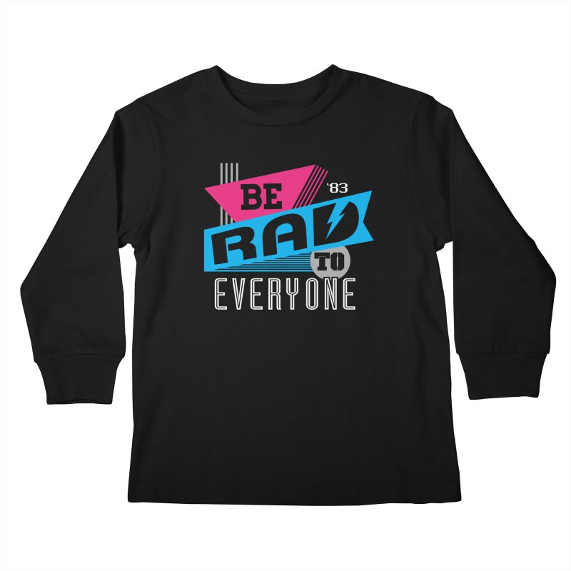Be Rad To Everyone Kids Longsleeve T-Shirt by Greg Gosline Design Co.
