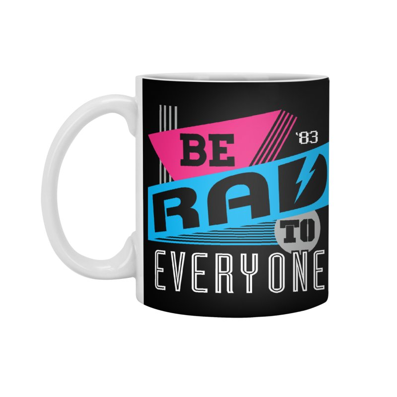 Be Rad To Everyone Accessories Mug by Greg Gosline Design Co.