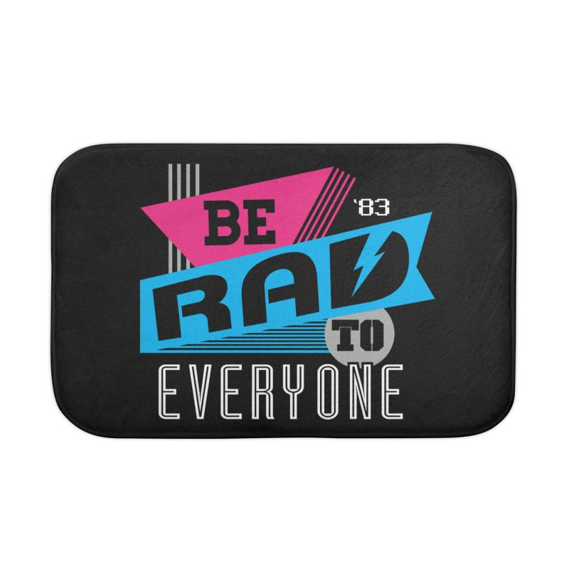 Be Rad To Everyone Home Bath Mat by Greg Gosline Design Co.