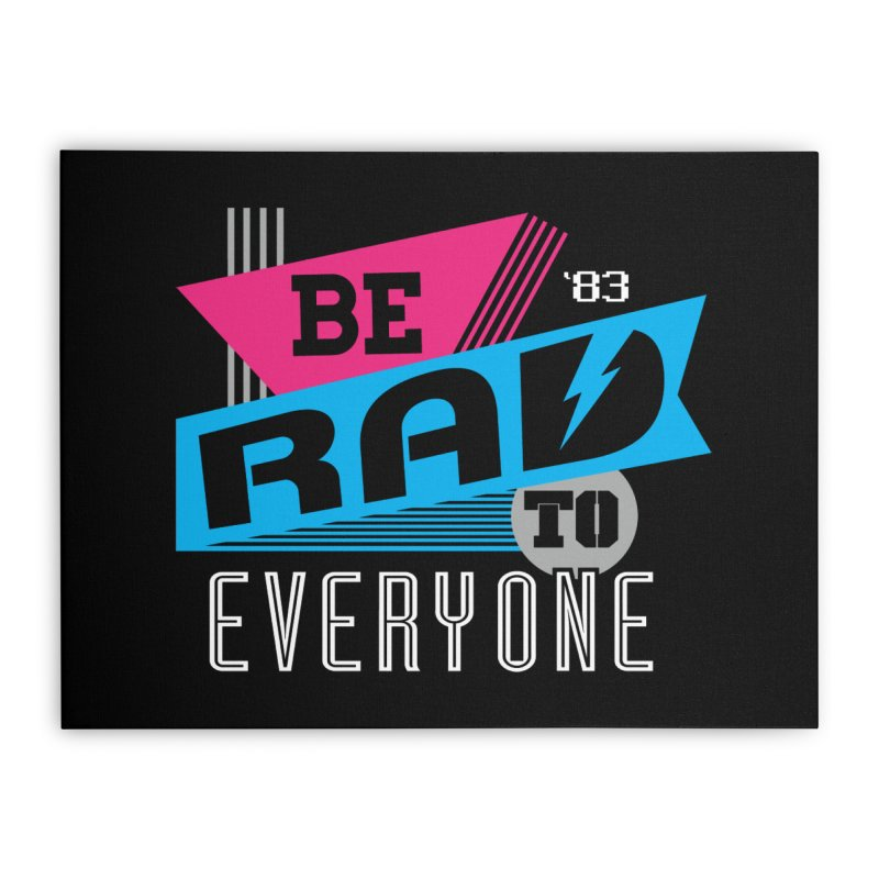 Be Rad To Everyone Home Stretched Canvas by Greg Gosline Design Co.