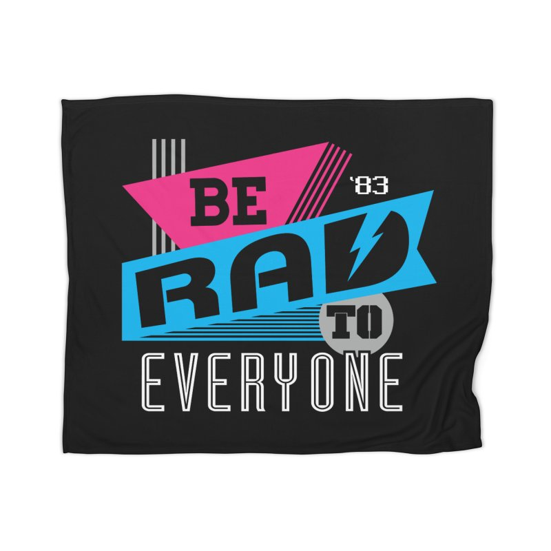 Be Rad To Everyone Home Blanket by Greg Gosline Design Co.