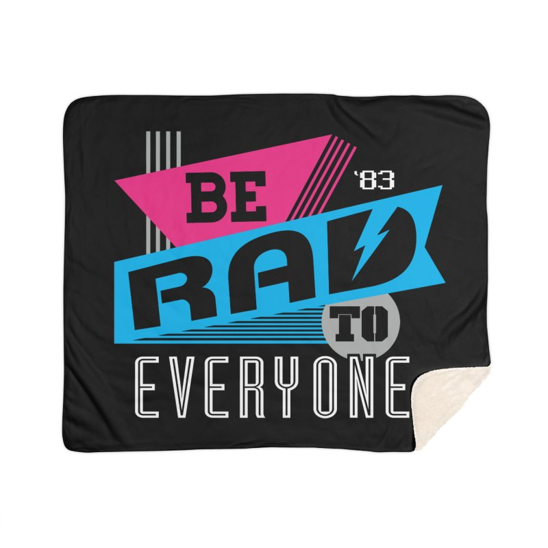 Be Rad To Everyone Home Sherpa Blanket Blanket by Greg Gosline Design Co.