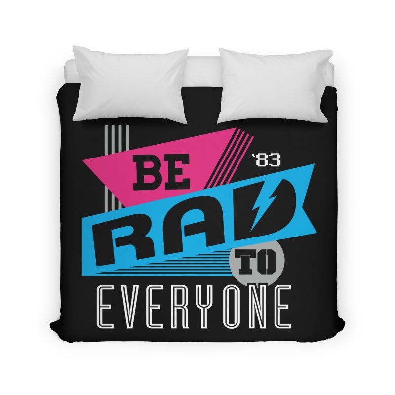 Be Rad To Everyone Home Duvet by Greg Gosline Design Co.