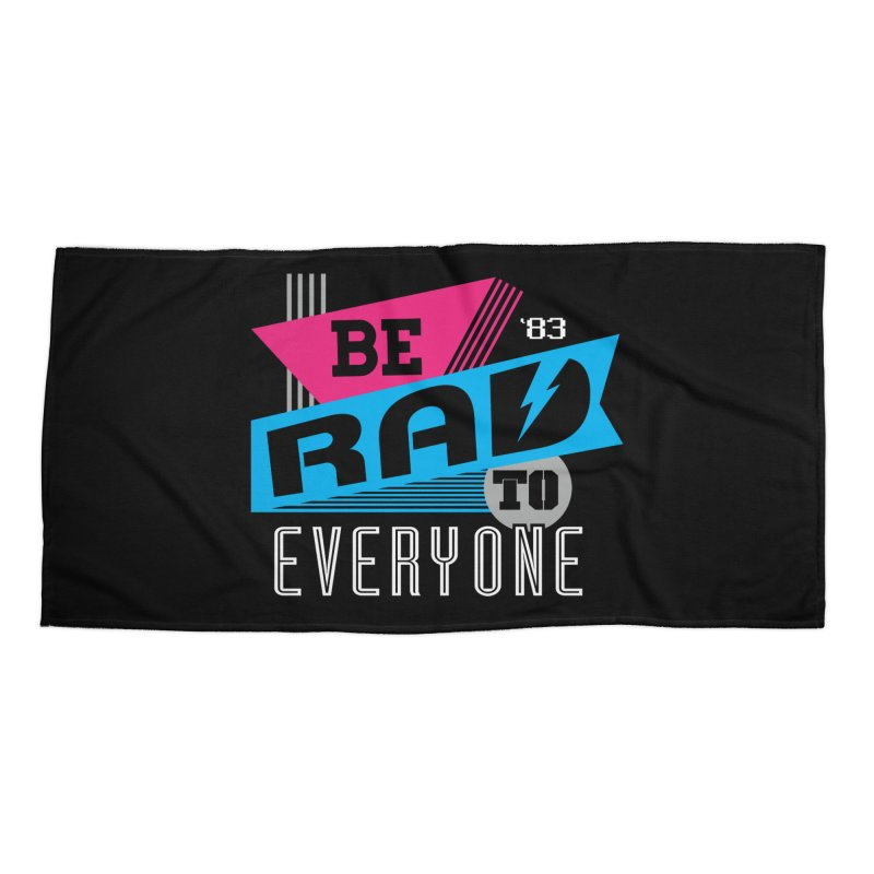 Be Rad To Everyone Accessories Beach Towel by Greg Gosline Design Co.
