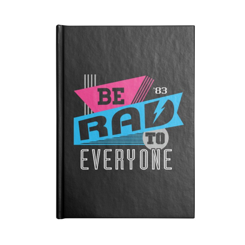 Be Rad To Everyone Accessories Lined Journal Notebook by Greg Gosline Design Co.